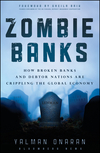 Zombie Banks: How Broken Banks and Debtor Nations Are Crippling the Global Economy (1118094522) cover image