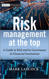 Risk Management At The Top: A Guide to Risk and its Governance in Financial Institutions (1118497422) cover image