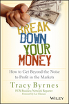 Break Down Your Money: How to Get Beyond the Noise to Profit in the Markets (1118849922) cover image