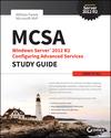 MCSA Windows Server 2012 R2 Configuring Advanced Services Study Guide: Exam 70-412 (1118870123) cover image