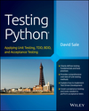 Testing Python: Applying Unit Testing, TDD, BDD and Acceptance Testing (1118901223) cover image