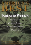 America's Best: IndustryWeek's Guide to World-Class Manufacturing Plants (0471160024) cover image