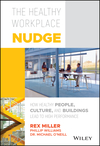 The Healthy Workplace Nudge: How Healthy People, Cultures and Buildings Lead to High Performance (1119480124) cover image