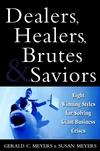 Dealers, Healers, Brutes & Saviors: Eight Winning Styles for Solving Giant Business Crises (0471347825) cover image