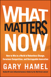 What Matters Now: How to Win in a World of Relentless Change, Ferocious Competition, and Unstoppable Innovation (1118120825) cover image