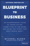 Blueprint to Business: An Entrepreneur's Guide to Taking Action, Committing to the Grind, And Doing the Things That Most People Won't (1119424925) cover image