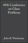 49th Conference on Glass Problems, Volume 10, Issue 3/4 (0470315326) cover image