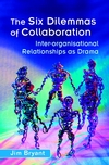 The Six Dilemmas of Collaboration: Inter-organisational Relationships as Drama  (0470843926) cover image
