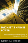 McKinsey's Marvin Bower: Vision, Leadership, and the Creation of Management Consulting (0471755826) cover image
