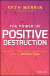 The Power of Positive Destruction: How to Turn a Business Idea Into a Revolution (1119196426) cover image