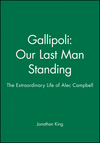Gallipoli: Our Last Man Standing: The Extraordinary Life of Alec Campbell (1740310926) cover image