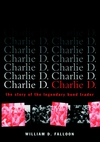 Charlie D.: The Story of the Legendary Bond Trader (0471156728) cover image