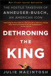 Dethroning the King: The Hostile Takeover of Anheuser-Busch, an American Icon (1118157028) cover image