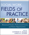Social Work Fields of Practice: Historical Trends, Professional Issues, and Future Opportunities (1118176928) cover image
