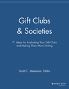 Gift Clubs and Societies: 71 Ideas for Evaluating Your Gift Clubs, Making Them More Inviting (1118692128) cover image