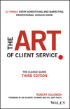 The Art of Client Service: The Classic Guide, Updated for Today's Marketers and Advertisers, 3rd Edition (1119227828) cover image