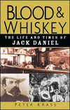 Blood and Whiskey: The Life and Times of Jack Daniel (0471273929) cover image