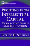 Profiting from Intellectual Capital: Extracting Value from Innovation (047119302X) cover image