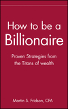 How to be a Billionaire: Proven Strategies from the Titans of Wealth (047133202X) cover image