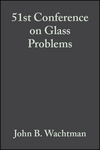 51st Conference on Glass Problems: Ceramic Engineering and Science Proceedings, Volume 12, Issue 3/4 (0470315830) cover image