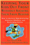 Keeping Your Kids Out Front Without Kicking Them From Behind: How to Nurture High-Achieving Athletes, Scholars, and Performing Artists (0787952230) cover image
