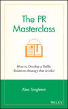 The PR Masterclass: How to develop a public relations strategy that works! (1118756231) cover image