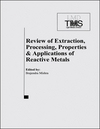 Review of Extraction, Processing, Properties, and Applications of Reactive Metals: 1999 TMS Annual Meeting, San Diego, CA, February 28 - March 15, 1999 (0873394232) cover image