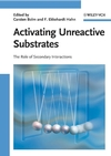 Activating Unreactive Substrates: The Role of Secondary Interactions (3527318232) cover image