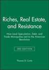Riches, Real Estate, and Resistance: How Land Speculation, Debt, and Trade Monopolies Led to the American Revolution (1118973933) cover image