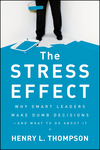 The Stress Effect: Why Smart Leaders Make Dumb Decisions--And What to Do About It (0470589035) cover image