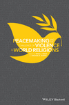 Peacemaking and the Challenge of Violence in World Religions (1118953436) cover image