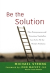 Be the Solution: How Entrepreneurs and Conscious Capitalists Can Solve All the World s Problems (0470450037) cover image