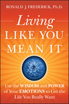 Living Like You Mean It: Use the Wisdom and Power of Your Emotions to Get the Life You Really Want (0470377038) cover image