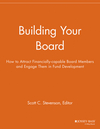 Building Your Board: How to Attract Financially-capable Board Members and Engage Them in Fund Development (1118691938) cover image