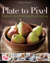 Plate to Pixel: Digital Food Photography and Styling (0470932139) cover image