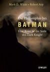 Die Philosophie bei Batman: Eine Reise in die Seele des Dark Knight (3527659439) cover image
