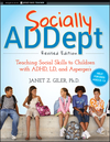 Socially ADDept: Teaching Social Skills to Children with ADHD, LD, and Asperger's, Revised Edition