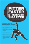 Fitter, Faster, Stronger, Smarter: Training for the Performance of Life (073140663X) cover image