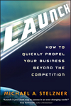 Launch: How to Quickly Propel Your Business Beyond the Competition (111802723X) cover image
