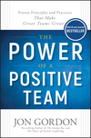 The Power of a Positive Team: Proven Principles and Practices that Make Great Teams Great (1119430240) cover image