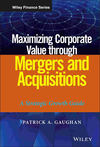 Maximizing Corporate Value through Mergers and Acquisitions: A Strategic Growth Guide (1118108744) cover image