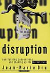 Disruption: Overturning Conventions And Shaking Up the Marketplace (0471190845) cover image