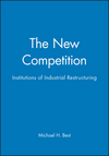 The New Competition: Institutions of Industrial Restructuring (0745603645) cover image