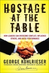 Hostage at the Table: How Leaders Can Overcome Conflict, Influence Others, and Raise Performance (0787983845) cover image
