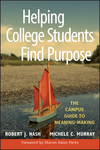 Helping College Students Find Purpose: The Campus Guide to Meaning-Making (0470408146) cover image