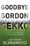 Goodbye Gordon Gekko: How to Find Your Fortune Without Losing Your Soul (0470619546) cover image