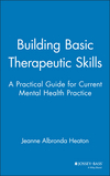 Building Basic Therapeutic Skills: A Practical Guide for Current Mental Health Practice (0787939846) cover image