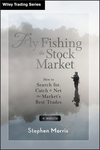 Fly Fishing the Stock Market: How to Search for, Catch, and Net the Market's Best Trades (1118336046) cover image