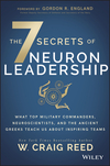 The 7 Secrets of Neuron Leadership: What Top Military Leaders, Neuroscientists, and the Ancient Greeks Teach Us about Teams (1119428246) cover image