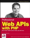 Professional Web APIs with PHP: eBay, Google, Paypal, Amazon, FedEx plus Web Feeds (0764589547) cover image